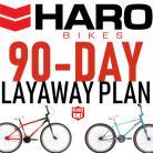90-DAY LAYAWAY PLAN for HARO BIKES